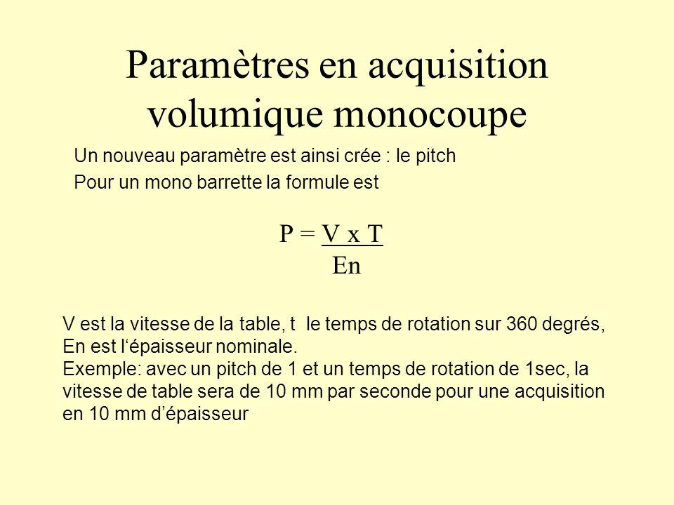 Paramètres en acquisition volumique monocoupe P = V x T En V est la vitesse de la table, t le temps de rotation sur 360 degrés, En est lépaisseur nomi