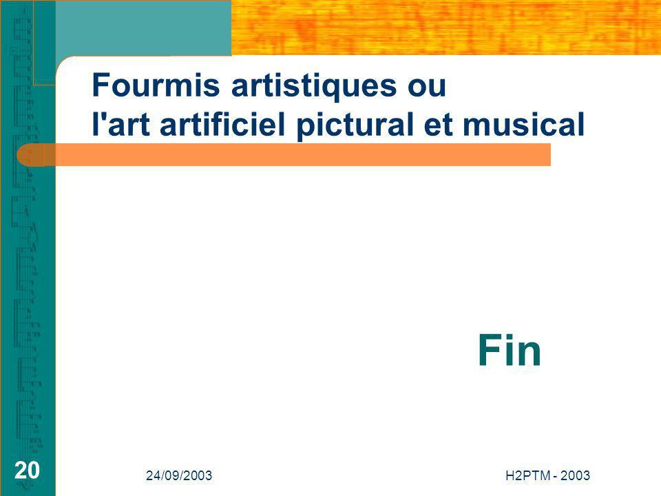 24/09/2003H2PTM - 2003 20 Fin Fourmis artistiques ou l art artificiel pictural et musical
