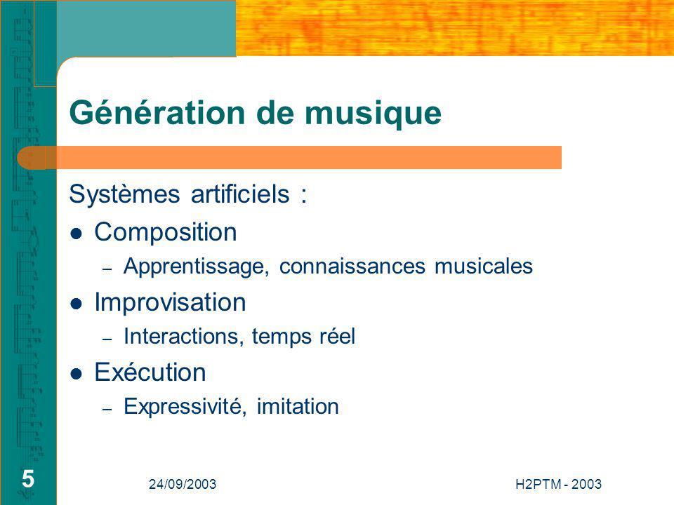 24/09/2003H2PTM - 2003 5 Génération de musique Systèmes artificiels : Composition – Apprentissage, connaissances musicales Improvisation – Interactions, temps réel Exécution – Expressivité, imitation