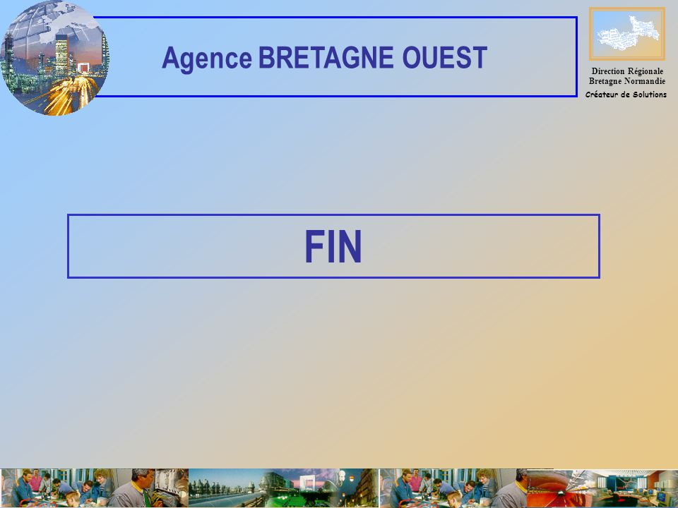 FIN Direction Régionale Bretagne Normandie Créateur de Solutions Agence BRETAGNE OUEST