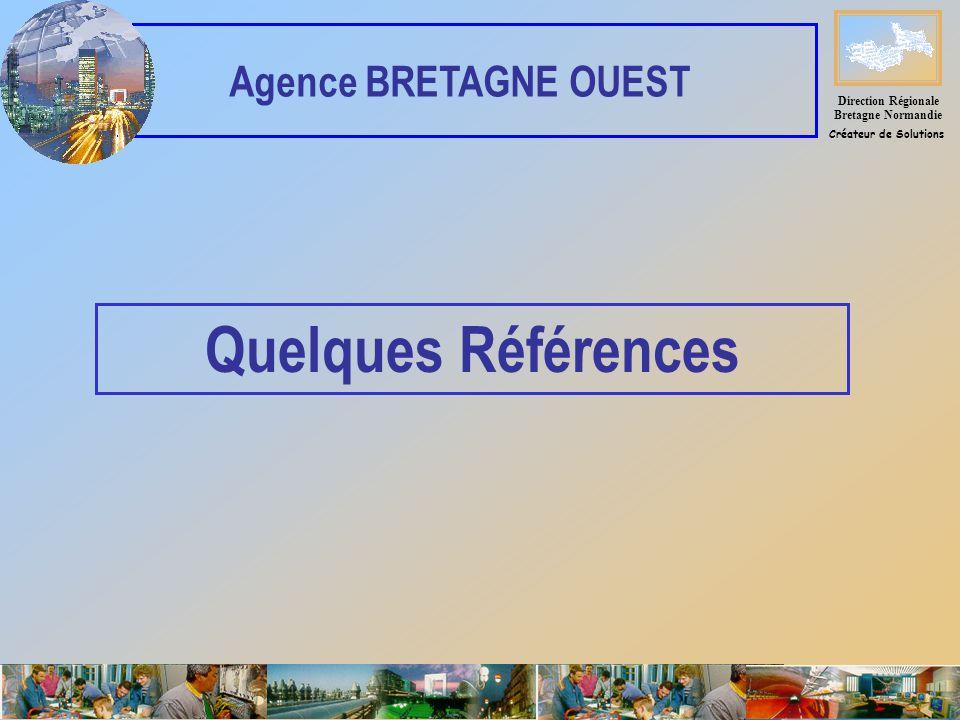 Quelques Références Direction Régionale Bretagne Normandie Créateur de Solutions Agence BRETAGNE OUEST