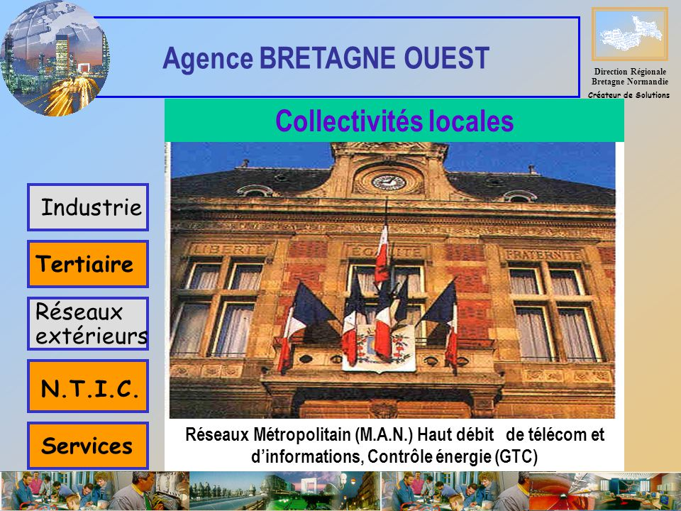 Industrie Tertiaire Réseaux extérieurs Services Collectivités locales Réseaux Métropolitain (M.A.N.) Haut débit de télécom et dinformations, Contrôle énergie (GTC) N.T.I.C.