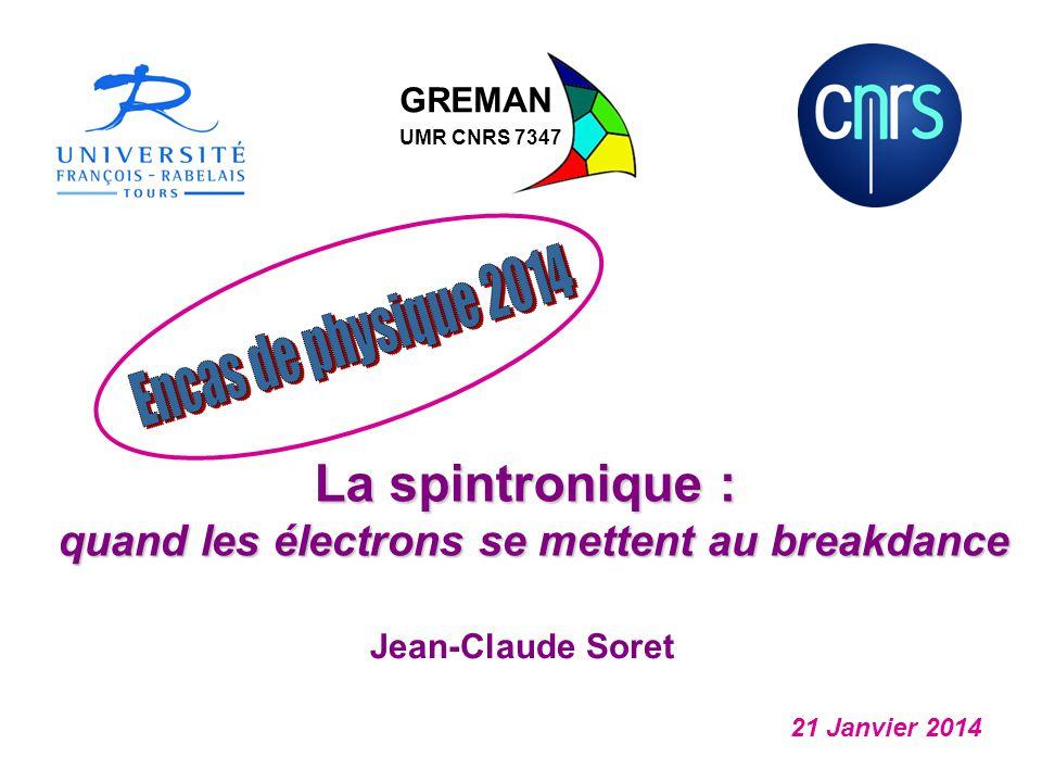 Jean-Claude Soret La spintronique : quand les électrons se mettent au breakdance GREMAN UMR CNRS 7347 21 Janvier 2014
