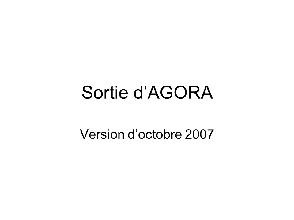Sortie dAGORA Version doctobre 2007