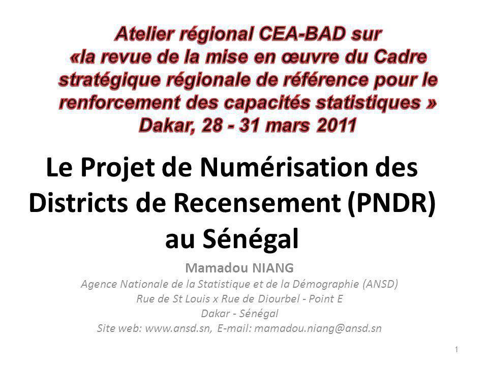 Le Projet de Numérisation des Districts de Recensement (PNDR) au Sénégal Mamadou NIANG Agence Nationale de la Statistique et de la Démographie (ANSD)