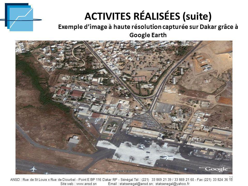 ACTIVITES RÉALISÉES (suite) Exemple dimage à haute résolution capturée sur Dakar grâce à Google Earth 11 ANSD : Rue de St Louis x Rue de Diourbel - Po