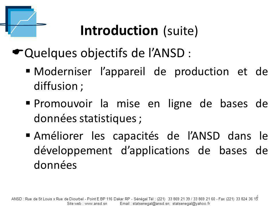 Quelques objectifs de lANSD : Moderniser lappareil de production et de diffusion ; Promouvoir la mise en ligne de bases de données statistiques ; Amél