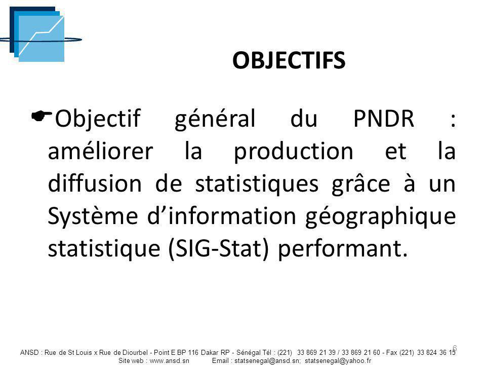 OBJECTIFS Objectif général du PNDR : améliorer la production et la diffusion de statistiques grâce à un Système dinformation géographique statistique