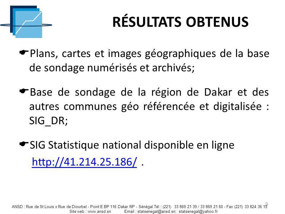 RÉSULTATS OBTENUS Plans, cartes et images géographiques de la base de sondage numérisés et archivés; Base de sondage de la région de Dakar et des autr