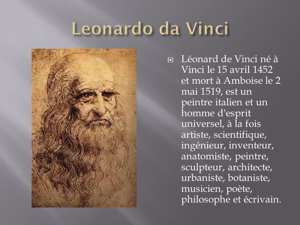 Léonard de Vinci né à Vinci le 15 avril 1452 et mort à Amboise le 2 mai 1519, est un peintre italien et un homme d'esprit universel, à la fois artiste