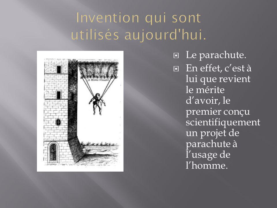 Le parachute. En effet, cest à lui que revient le mérite davoir, le premier conçu scientifiquement un projet de parachute à lusage de lhomme.