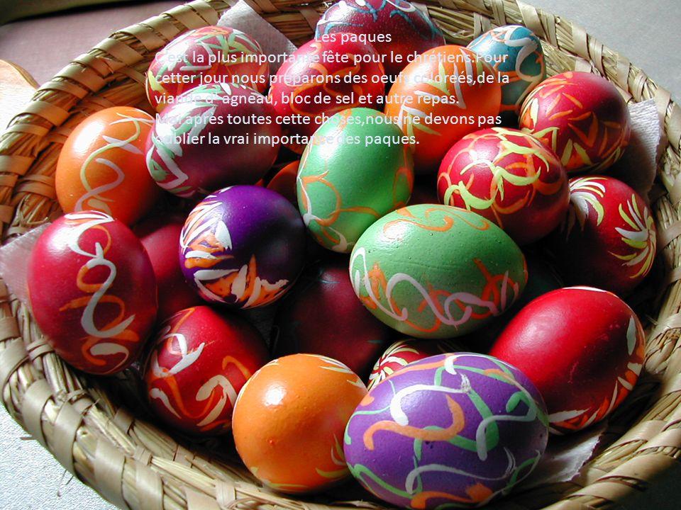 Les paques Cest la plus importante fête pour le chrétiens.Pour cetter jour nous preparons des oeufs coloreés,de la viande d agneau, bloc de sel et aut