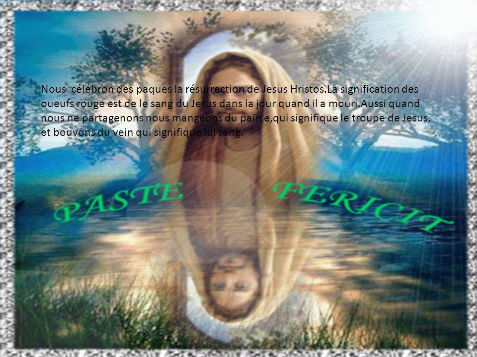 Nous célébron des paques la résurrection de Jesus Hristos.La signification des oueufs rouge est de le sang du Jesus dans la jour quand il a mouri.Auss