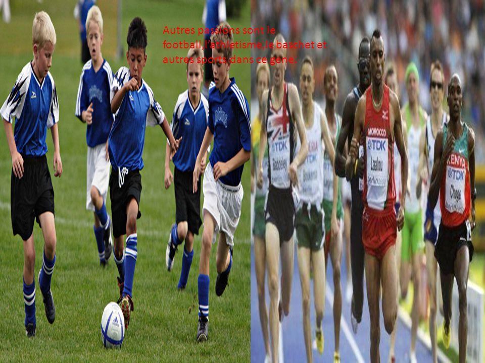 Autres passions sont le football,lathletisme,le baschet et autres sports dans ce gene.