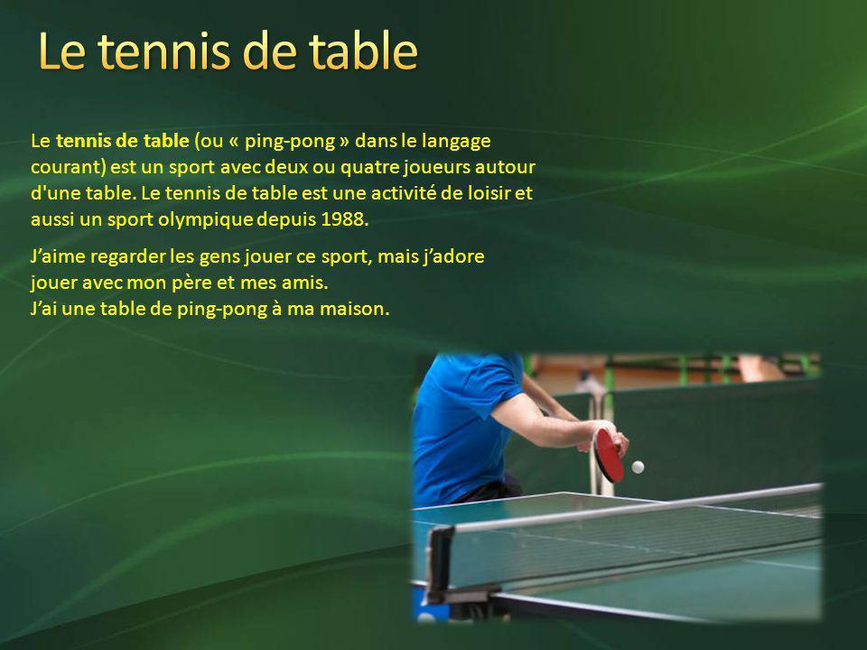 Le tennis de table (ou « ping-pong » dans le langage courant) est un sport avec deux ou quatre joueurs autour d une table.