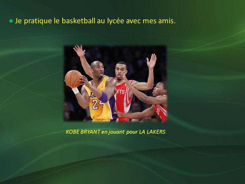 Je pratique le basketball au lycée avec mes amis. KOBE BRYANT en jouant pour LA LAKERS
