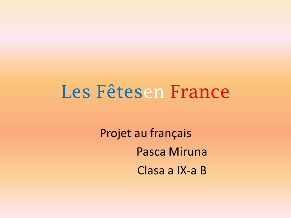 Les Fêtesen France Projet au français Pasca Miruna Clasa a IX-a B