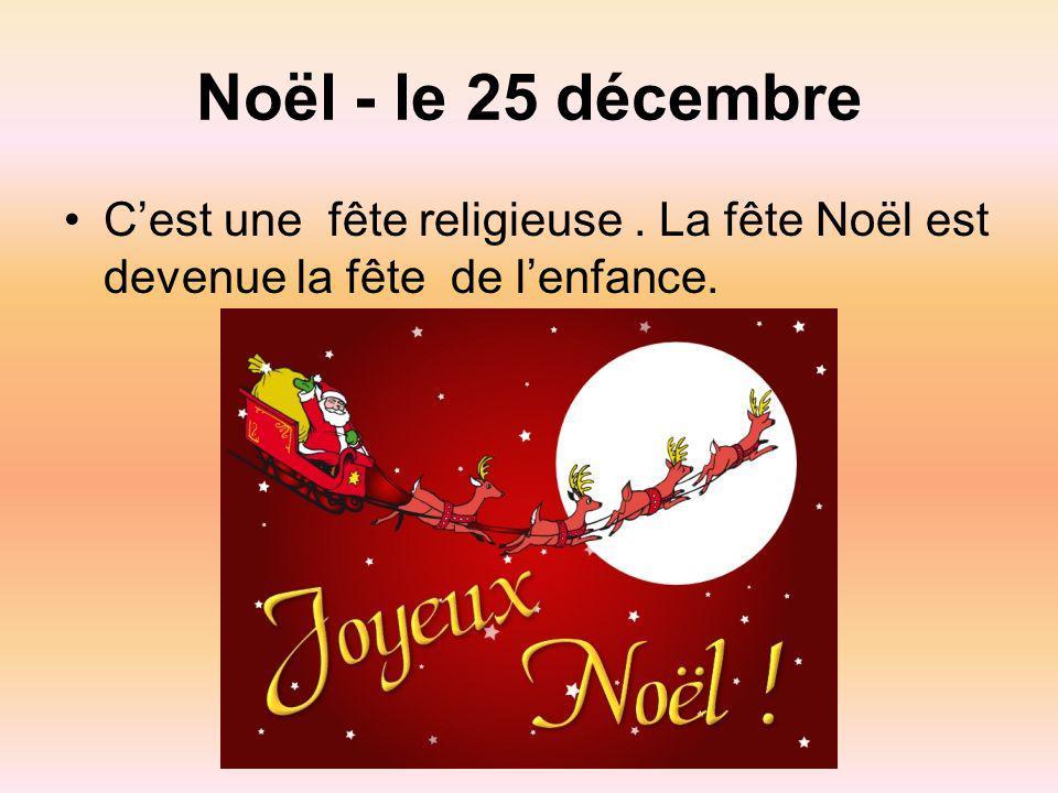 Noël - le 25 décembre Cest une fête religieuse. La fête Noël est devenue la fête de lenfance.