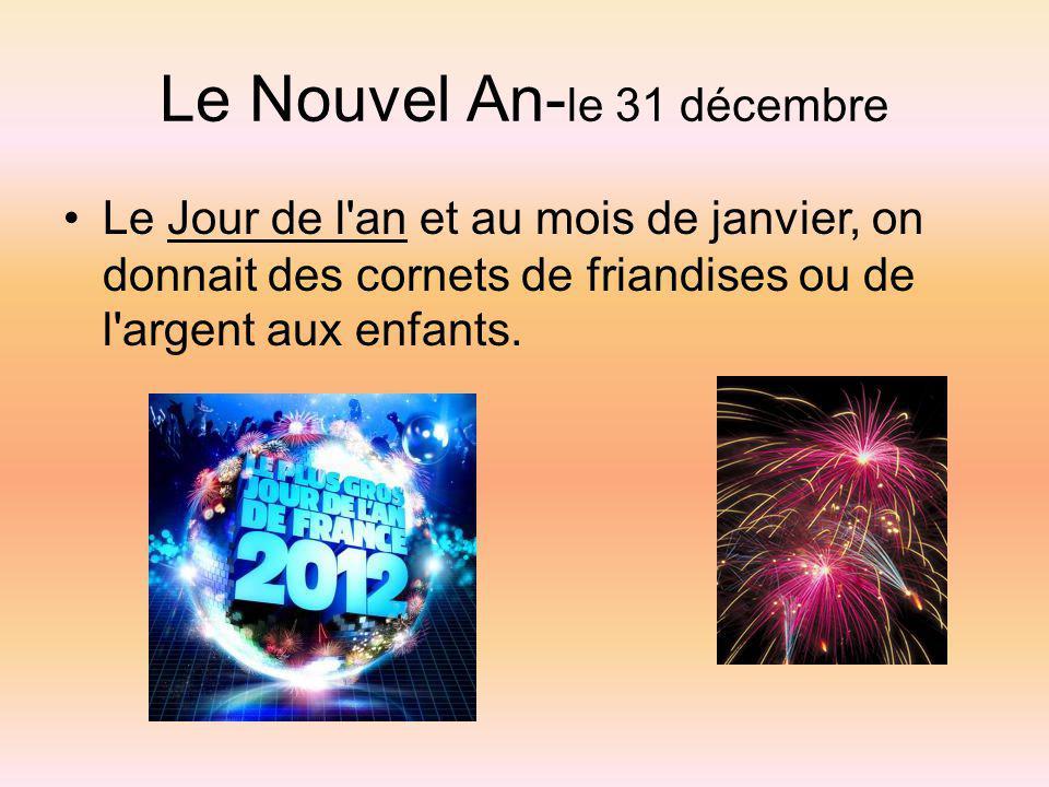 Le Nouvel An- le 31 décembre Le Jour de l'an et au mois de janvier, on donnait des cornets de friandises ou de l'argent aux enfants.