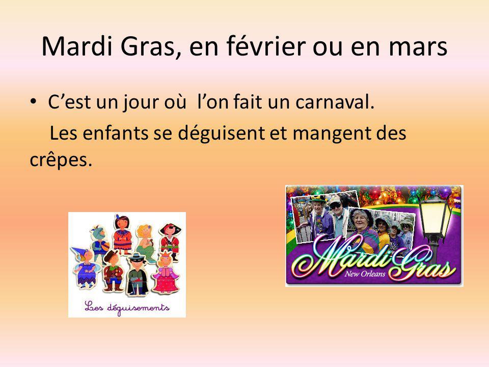 Mardi Gras, en février ou en mars Cest un jour où lon fait un carnaval. Les enfants se déguisent et mangent des crêpes.