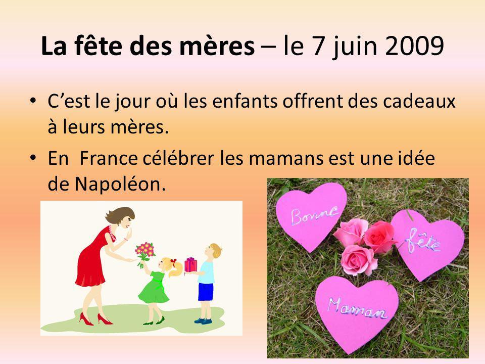 La fête des mères – le 7 juin 2009 Cest le jour où les enfants offrent des cadeaux à leurs mères. En France célébrer les mamans est une idée de Napolé
