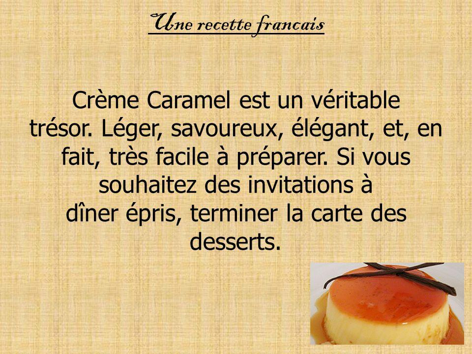 Une recette francais Crème Caramel est un véritable trésor. Léger, savoureux, élégant, et, en fait, très facile à préparer. Si vous souhaitez des invi
