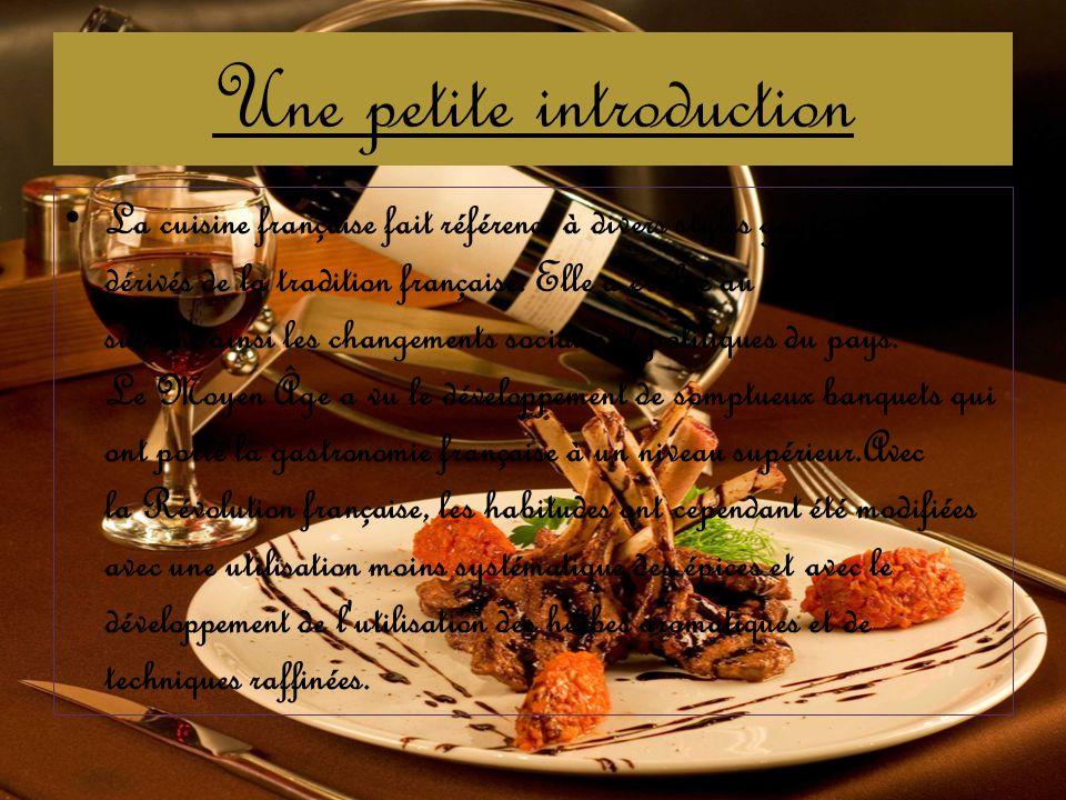 Une petite introduction La cuisine française fait référence à divers styles gastronomiques dérivés de la tradition française. Elle a évolué au cours d
