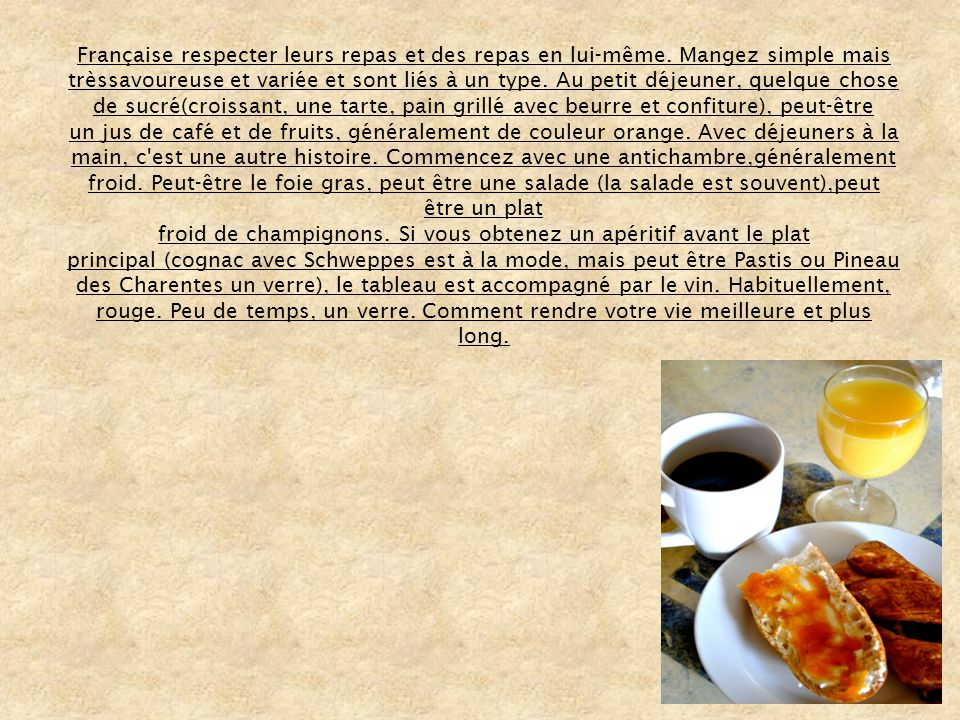Française respecter leurs repas et des repas en lui-même. Mangez simple mais trèssavoureuse et variée et sont liés à un type. Au petit déjeuner, quelq