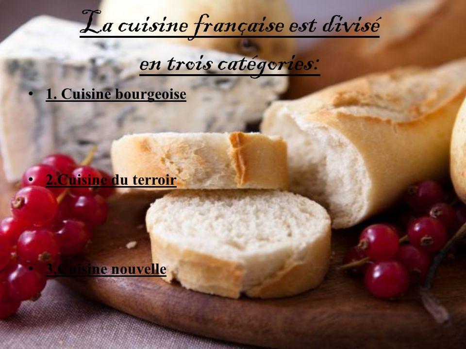 La cuisine française est divisé en trois catégories: 1. Cuisine bourgeoise 2.Cuisine du terroir 3.Cuisine nouvelle