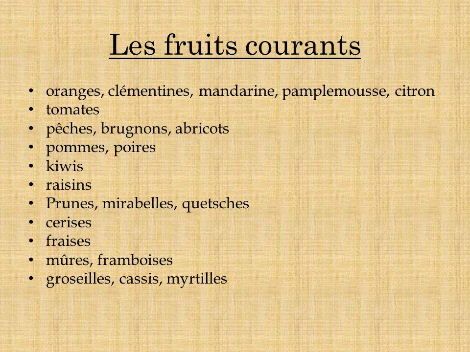 Les fruits courants oranges, clémentines, mandarine, pamplemousse, citron tomates pêches, brugnons, abricots pommes, poires kiwis raisins Prunes, mira