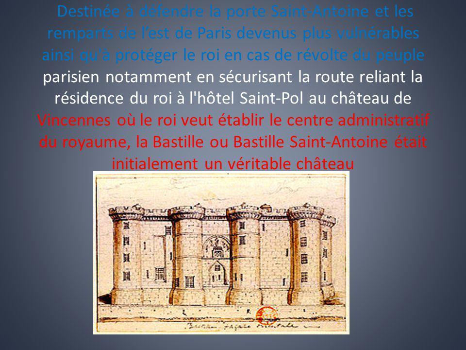 Destinée à défendre la porte Saint-Antoine et les remparts de lest de Paris devenus plus vulnérables ainsi qu'à protéger le roi en cas de révolte du p