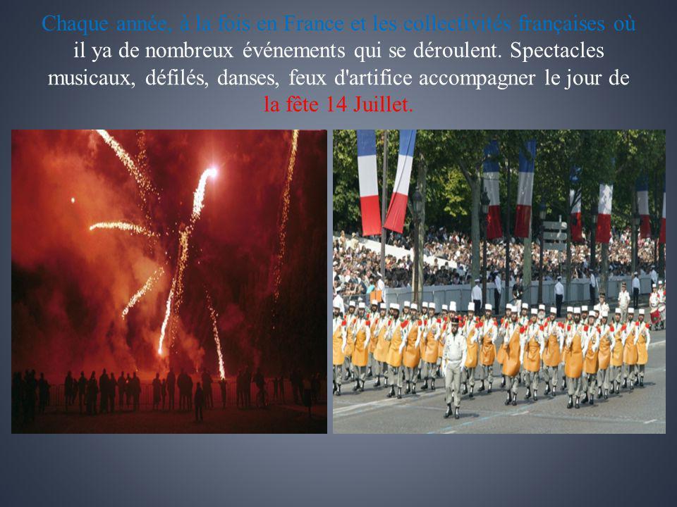 Chaque année, à la fois en France et les collectivités françaises où il ya de nombreux événements qui se déroulent. Spectacles musicaux, défilés, dans