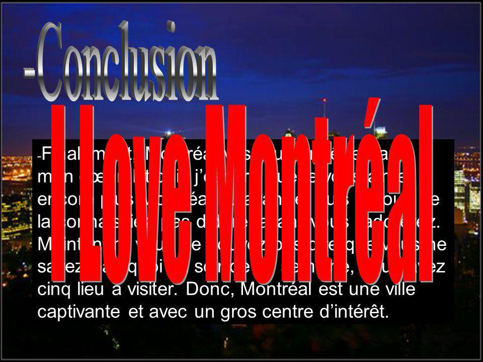 - Finalement, Montréal vas toujours être dans mon cœur.
