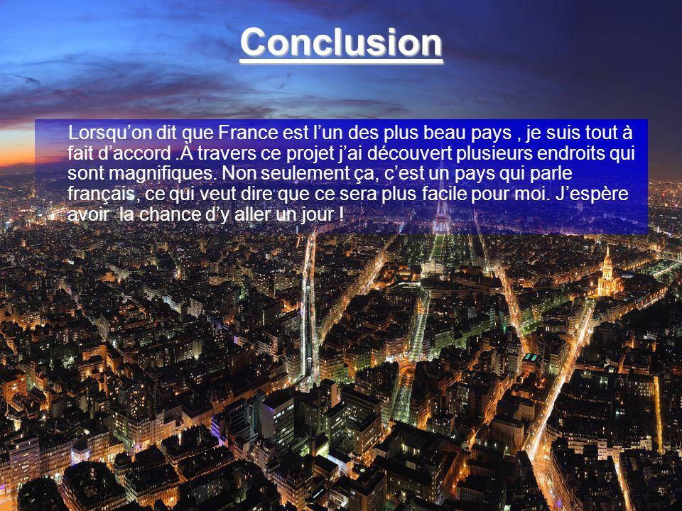 Conclusion Lorsquon dit que France est lun des plus beau pays, je suis tout à fait daccord.À travers ce projet jai découvert plusieurs endroits qui sont magnifiques.