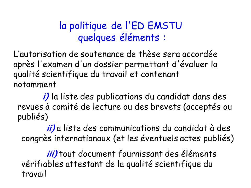 la politique de l'ED EMSTU quelques éléments : Lautorisation de soutenance de thèse sera accordée après l'examen d'un dossier permettant d'évaluer la