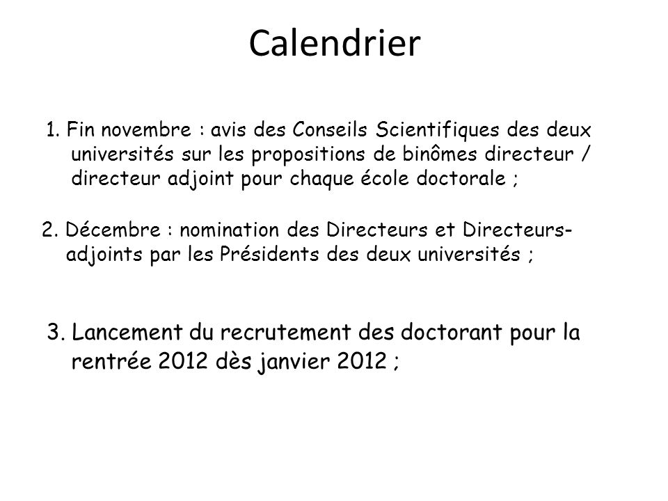 Calendrier 1. Fin novembre : avis des Conseils Scientifiques des deux universités sur les propositions de binômes directeur / directeur adjoint pour c