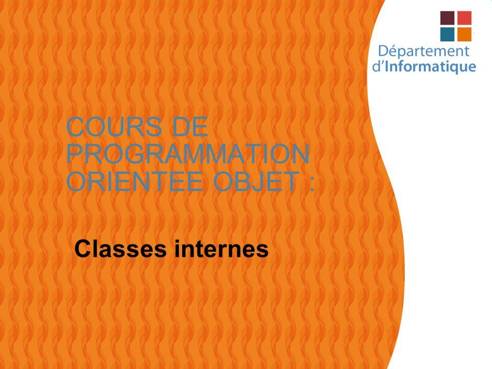 1 COURS DE PROGRAMMATION ORIENTEE OBJET : Classes internes