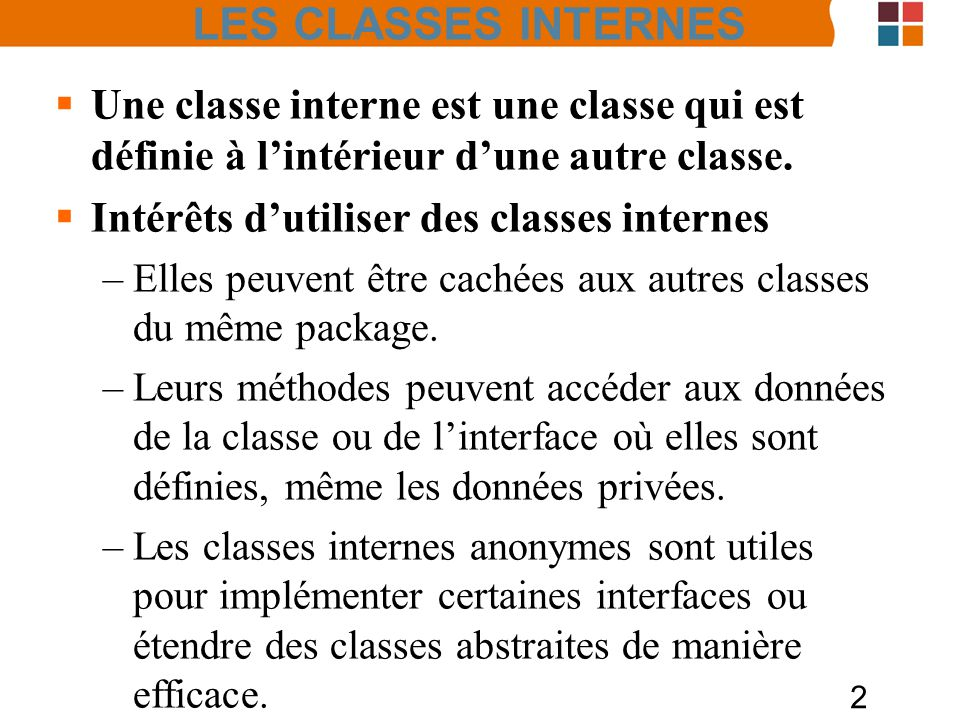 23 Classe interne anonyme Exemple avec linterface Iterator : public Iterator iterator(){ return new Iterator(){ public boolean hasNext(){…} public Object next() throws NoSuchElementException{…} public void remove() throws UnsupportedOperationException{…} }; } LES CLASSES INTERNES