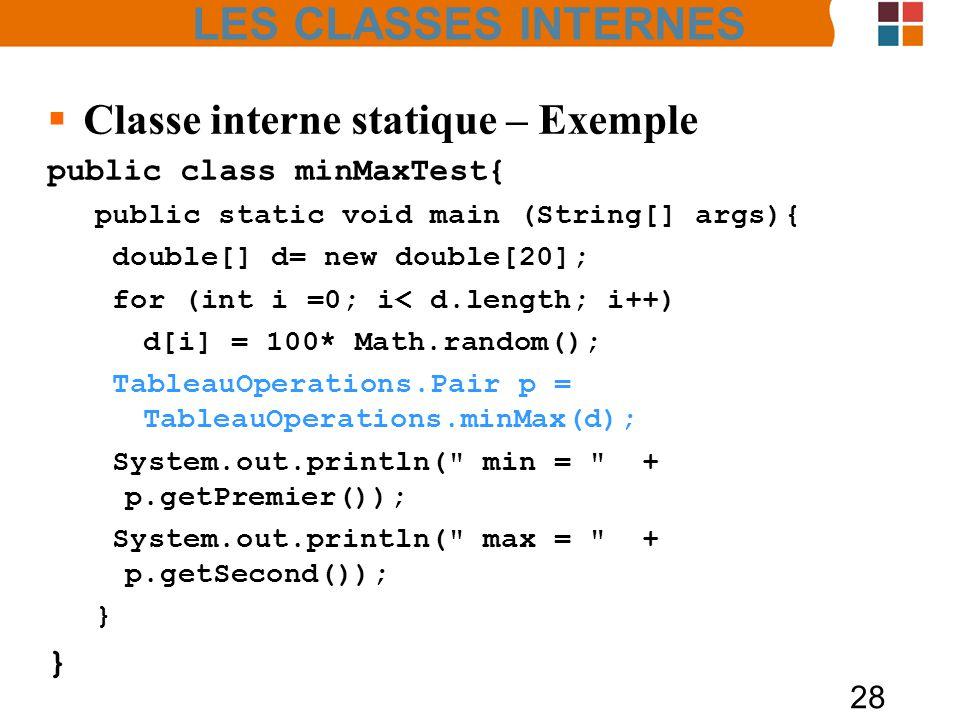 28 Classe interne statique – Exemple public class minMaxTest{ public static void main (String[] args){ double[] d= new double[20]; for (int i =0; i< d