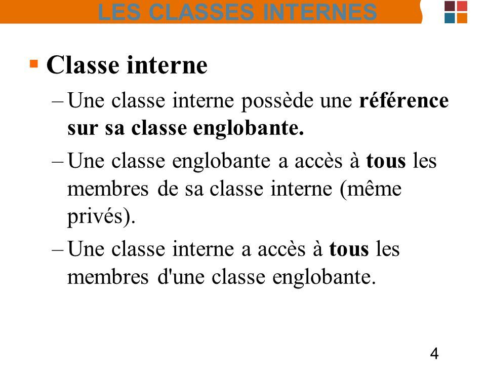 4 Classe interne –Une classe interne possède une référence sur sa classe englobante.