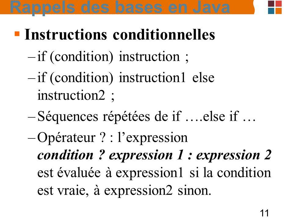 11 Instructions conditionnelles –if (condition) instruction ; –if (condition) instruction1 else instruction2 ; –Séquences répétées de if ….else if … –
