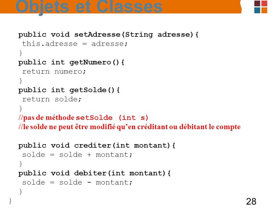 28 public void setAdresse(String adresse){ this.adresse = adresse; } public int getNumero(){ return numero; } public int getSolde(){ return solde; } /