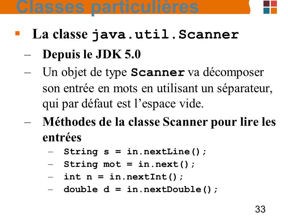 33 La classe java.util.Scanner –Depuis le JDK 5.0 –Un objet de type Scanner va décomposer son entrée en mots en utilisant un séparateur, qui par défau