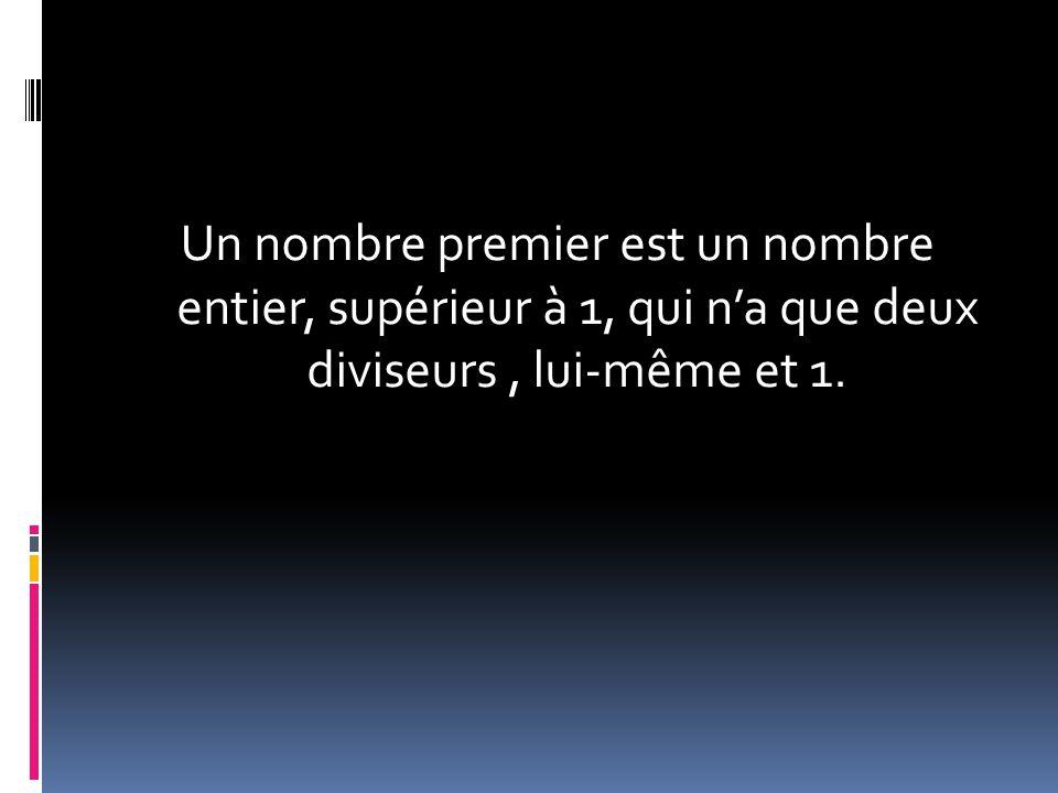 Un nombre premier est un nombre entier, supérieur à 1, qui na que deux diviseurs, lui-même et 1.
