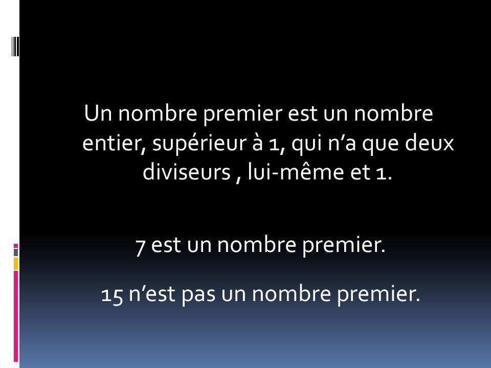 Un nombre premier est un nombre entier, supérieur à 1, qui na que deux diviseurs, lui-même et 1. 7 est un nombre premier. 15 nest pas un nombre premie