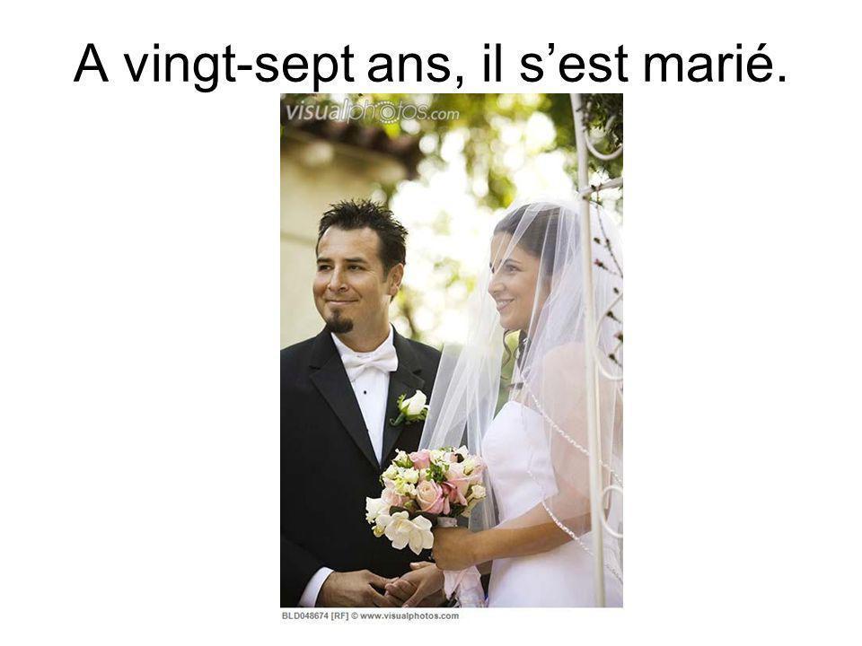 A vingt-sept ans, il sest marié.