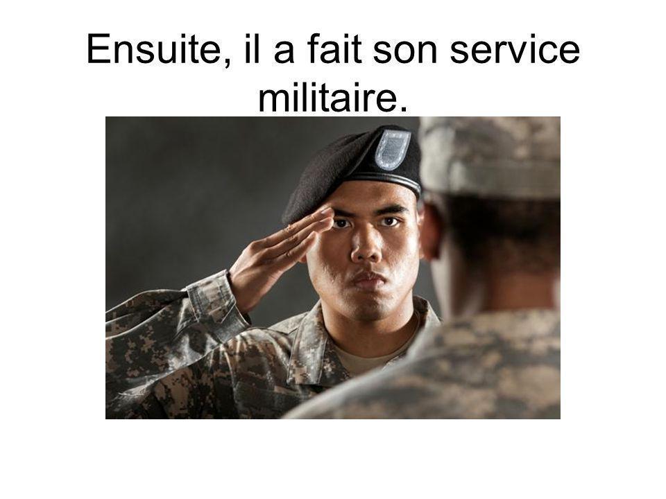 Ensuite, il a fait son service militaire.