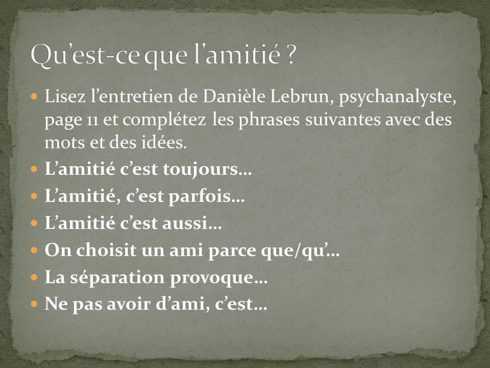 Lisez lentretien de Danièle Lebrun, psychanalyste, page 11 et complétez les phrases suivantes avec des mots et des idées. Lamitié cest toujours… Lamit