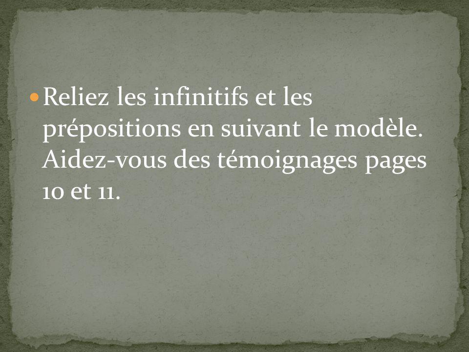 Reliez les infinitifs et les prépositions en suivant le modèle. Aidez-vous des témoignages pages 10 et 11.