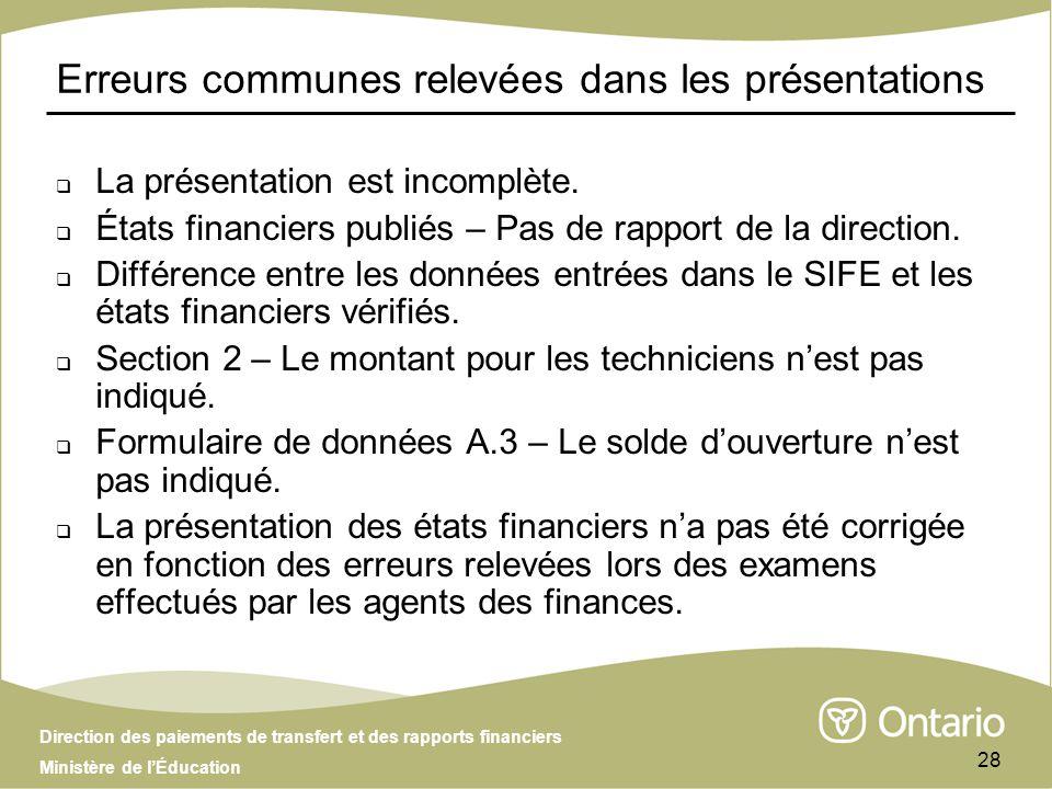Direction des paiements de transfert et des rapports financiers Ministère de lÉducation 28 Erreurs communes relevées dans les présentations La présentation est incomplète.